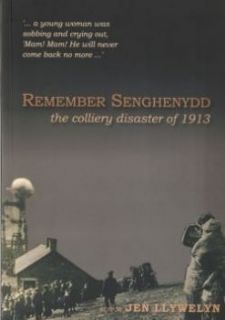 Remember Senghenydd - The Colliery Disaster of 1913